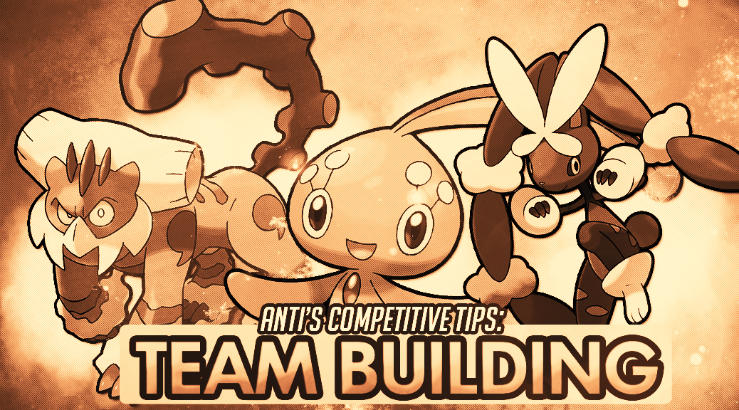 Anti's Competitive Battling Tips: Team Building (Part 2